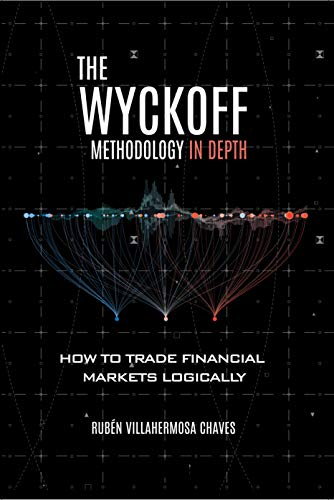 The Wyckoff Methodology in Depth: How to trade financial markets logically (Trading and Investing Course: Advanced Technical Analysis Book 1)