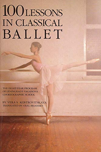 Price comparison product image 100 Lessons in Classical Ballet: The Eight-Year Program of Leningrad's Vaganova Choreographic School (Limelight)