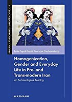 Homogenization, Gender and Everyday Life in Pre- and Trans-modern Iran: An Archaeological Reading