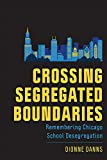 Crossing Segregated Boundaries: Remembering Chicago School Desegregation (New Directions in the History of Education)