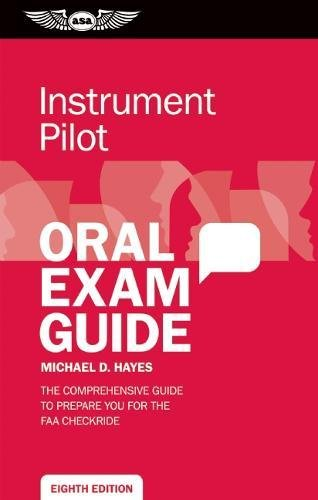 Compare Textbook Prices for Instrument Pilot Oral Exam Guide: The comprehensive guide to prepare you for the FAA checkride Oral Exam Guide series Eighth Edition ISBN 9781619540972 by Hayes, Michael D.