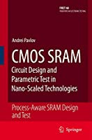 CMOS SRAM Circuit Design and Parametric Test in Nano-Scaled Technologies: Process-Aware SRAM Design and Test (Frontiers in Electronic Testing (40))