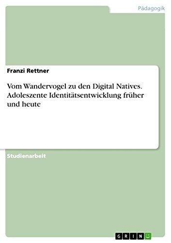 Vom Wandervogel zu den Digital Natives. Adoleszente Identitätsentwicklung früher und heute (German Edition)