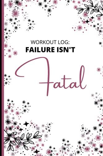 WORKOUT LOG:: Failure Isn't Fatal