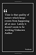 Time is that quality of nature which keeps events from happening all at once  Lately it doesn't seem to be working Unknown Author: Lined Notebook With ... Unique Touch  Diary   Lined 120 Pages