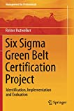 Six Sigma Green Belt Certification Project: Identification, Implementation and Evaluation (Management for Professionals)