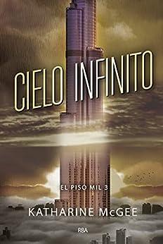 Cielo infinito (El piso mil 3) (Spanish Edition) by [Katharine McGee, Raul Garcia Campos]