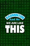 Badminton And Me We Are Like This: Notebook Journal Composition Blank Lined Diary Notepad 120 Pages Paperback Green Texture Badminton