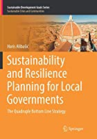 Sustainability and Resilience Planning for Local Governments: The Quadruple Bottom Line Strategy (Sustainable Development Goals Series)