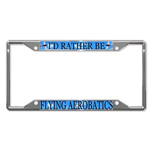 I'D Rather BE Flying Aerobatics - Marco de matrícula de Metal con Cuatro Agujeros, Ideal para Hombres y Mujeres, decoración de garaderas de Coche