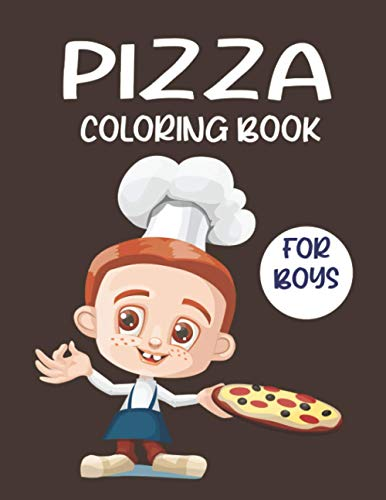 PIZZA COLORING BOOK FOR BOYS: Fun with Coloring Delicious Pizza and Drawing parts of the Pizzas: Best Activity Workbook for Toddlers & Kids (Coloring and Drawing Books)