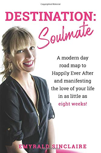 Destination: Soulmate: A modern day road map to Happily Ever After and manifesting the love of your life in as little as eight weeks!