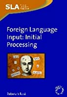 Foreign Language Input: Initial Processing (Second Language Acquisition)
