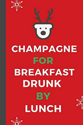 Champagne For Breakfast Drunk By Lunch: Christmas Ultimate Organizer Notebook: Less Stress - More Enjoyment - Holiday Budget - Christmas Cards - ... - Menu Planner - Baking - Grocery List