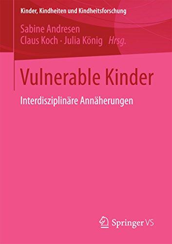 Vulnerable Kinder: Interdisziplinäre Annäherungen (Kinder, Kindheiten und Kindheitsforschung 10)