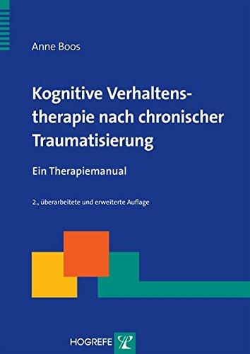 Kognitive Verhaltenstherapie nach chronischer Traumatisierung: Ein Therapiemanual (Therapeutische Praxis)