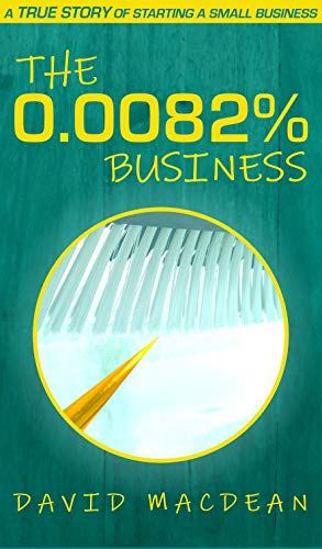 The 0.0082% Business: A True Story of Starting a Small Business