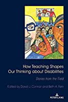 How Teaching Shapes Our Thinking About Disabilities: Stories from the Field (Disability Studies in Education)