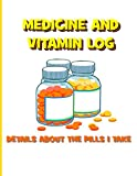Medicine and Vitamin Log: Details About the Pills I Take