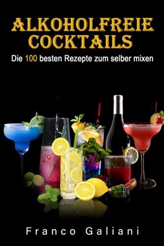 Alkoholfreie Cocktails: Die 100 besten...