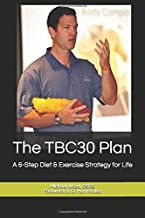 The TBC30 Plan: A 6-Step Diet & Exercise Strategy for Life