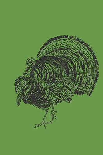 Turkey Hunting Journal: A Diary And Logbook Of Your Turkey Hunt, That Helps You Pattern The Birds