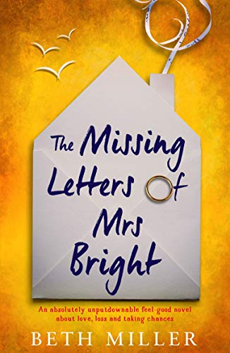 The Missing Letters of Mrs Bright: An absolutely unputdownable feel good  novel about love, loss and taking chances - Kindle edition by Miller, Beth.  Literature & Fiction Kindle eBooks @ Amazon.com.