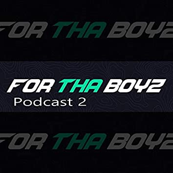 For tha Boyz Podcast 2