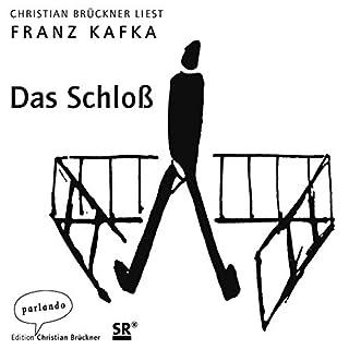 Das Schloß                   Autor:                                                                                                                                 Franz Kafka                               Sprecher:                                                                                                                                 Christian Brückner                      Spieldauer: 14 Std. und 13 Min.     8 Bewertungen     Gesamt 4,3