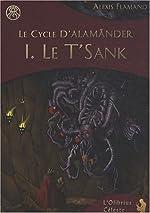 Le cycle d'Alamänder, Tome 1 - Le T'Sank d'Alexis Flamand