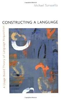 Constructing a Language: A Usage-Based Theory of Language Acquisition by [Michael TOMASELLO]