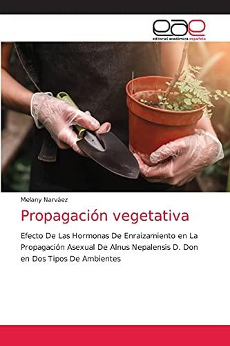 Propagación vegetativa: Efecto De Las Hormonas De Enraizamiento en La Propagación Asexual De Alnus Nepalensis D. Don en Dos Tipos De Ambientes