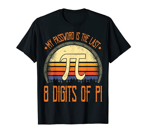 Vintage Pi Day Shirt My Password Is The Last 8 Dígitos De Pi Camiseta