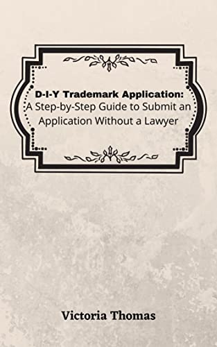 D-I-Y Trademark Application: A Step-by-Step Guide to Submit a Trademark Without a Lawyer (English Edition)
