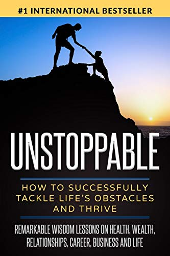 Unstoppable: How to Successfully Tackle Life's Obstacles and Thrive (Anthology and Collaborative Book Series, Band 1)