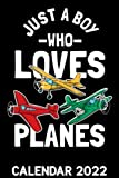 Just A Boy Who Loves Planes Calendar 2022: Future Airline Pilots Aviation Fan Pilot Themed Calendar 2022 Cover Appointment Planner Book & Organizer For Daily Notes