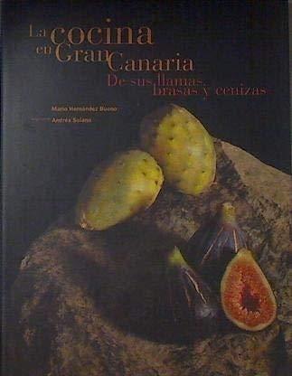 La Cocina en Gran Canaria De sus llamas brasas y cenizas