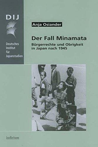 Der Fall Minamata: Bürgerrechte und Obrigkeit in Japan nach 1945 (Monographien aus dem Deutschen Institut für Japanstudien)