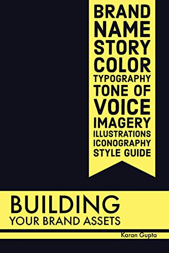 Building Your Brand Assets: Brand Name, Story, Color, Typography, Tone of Voice, Imagery, Illustrations, Iconography, Style Guide (English Edition)