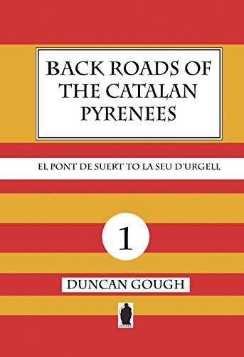 Back Roads of the Catalan Pyrenees - El Pont de Suert to La Seu D'Urgell: Back road routes from El Pont de Suert to La Seu D'Urgell (English Edition)