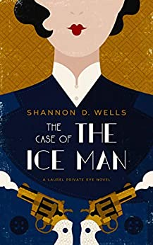 The Case of the Ice Man: A Laurel Private Eye Novel by [Shannon D. Wells]