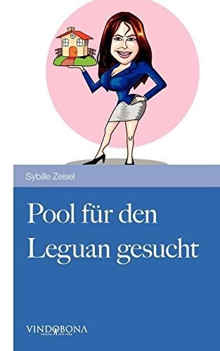 Pool für den Leguan gesucht: Ein heiterer Tatsachenbericht aus dem erschütterten Alltag einer Immobilienmaklerin