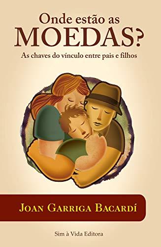 Onde estão as moedas?: A chave do vínculo entre pais e filhos (Portuguese Edition)