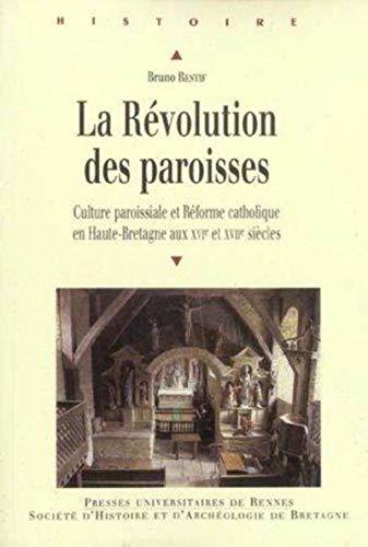 La Révolution des paroisses: Culture paroissiale et Réforme catholique en Haute-Bretagne aux XVIe et XVIIe siècles