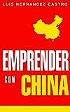 Emprender con China: Todo lo necesario para importar de China (Spanish Edition)