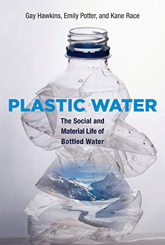 Plastic Water: The Social and Material Life of Bottled Water (The MIT Press)