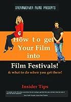 How to Get Your Film Into Film Festivals [DVD]