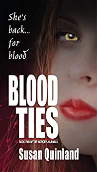 BLOOD TIES: Book Two of The Bathory Journals: She's back... for blood by [Susan Quinland]
