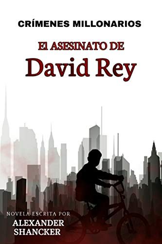 CRÍMENES MILLONARIOS : El Asesinato de David Rey de Alexander Shancker