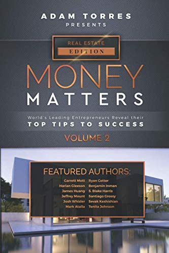 Money Matters: World's Leading Entrepreneurs Reveal Their Top Tips To Success (Real Estate Vol.2)
